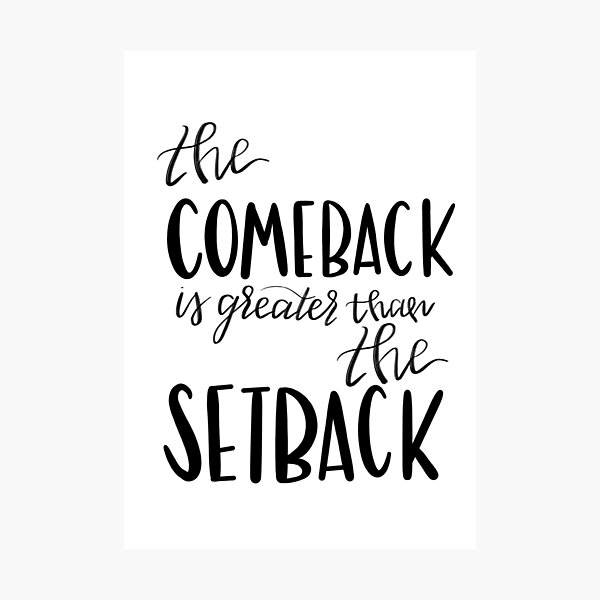 the comeback is greater than the setback Photographic Print