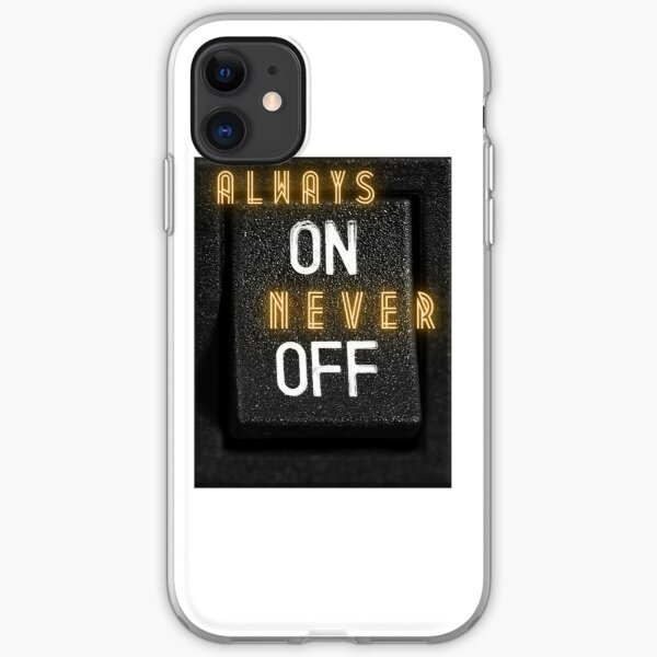 ALWAYS ON NEVER OFF iPhone Soft Case