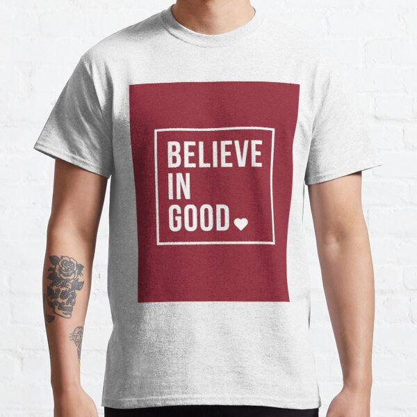 BELIEVE IN GOOD Classic T-Shirt