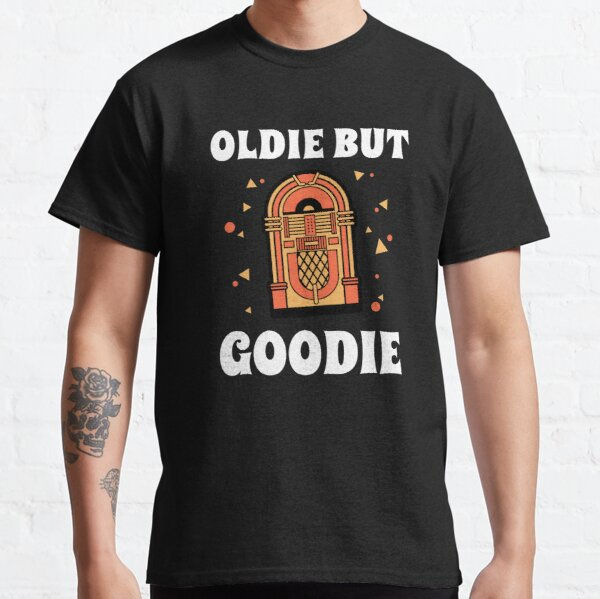Oldie but Goodie Classic T-Shirt
