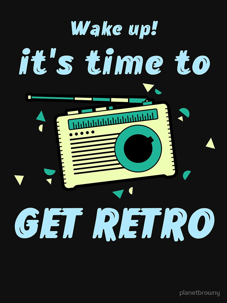 Wake up! It's time to get retro von planetbrowny