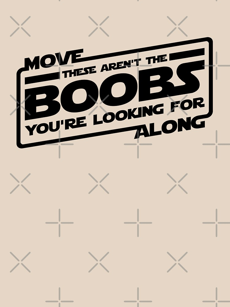 Move Along These Aren't The Boobs You're Looking For (black) | Women's T-Shirt