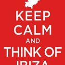Keep Calm And Think Of Ibiza 1 by GeekyNerfherder