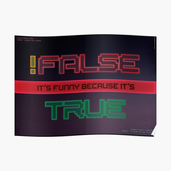 Not False it's funny because it's True (Computer Science Comedy Poster) Poster