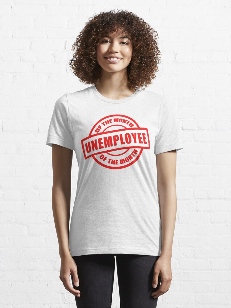 Alternate view of Unemployee of the month Essential T-Shirt