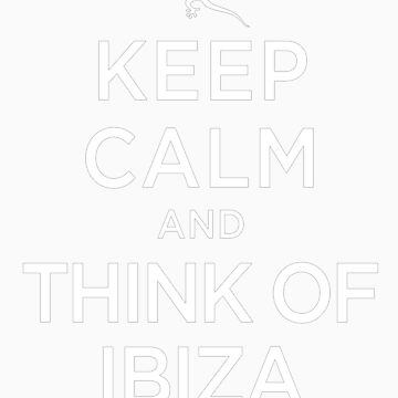 Keep Calm And Think Of Ibiza 3 by GeekyNerfherder