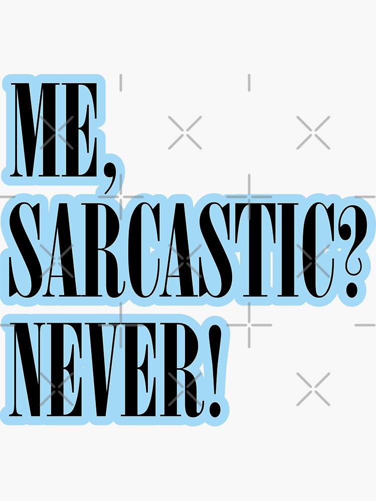 ME, SARCASTIC? NEVER! Stickers and T-Shirts by stickysterscom