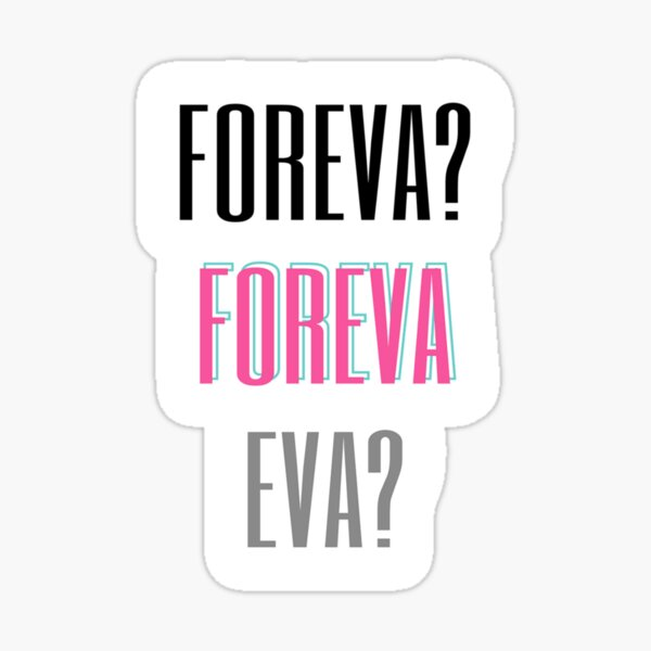 FOREVA? FOREVA EVA? Sticker