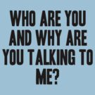 Who are you and why are you talking to me? by Aaran Bosansko