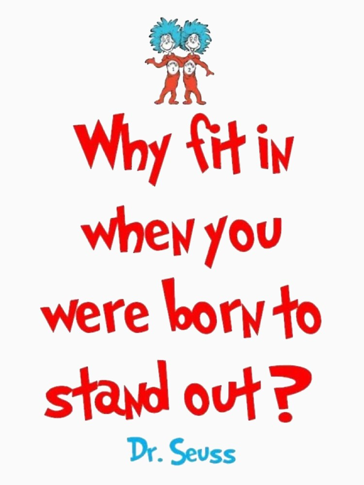Why Fit In When You Were Born To Stand Out - Dr. Seuss | Unisex T-Shirt