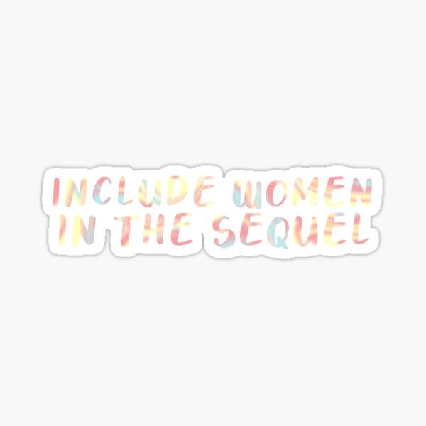 Include Women in the Sequel  Sticker