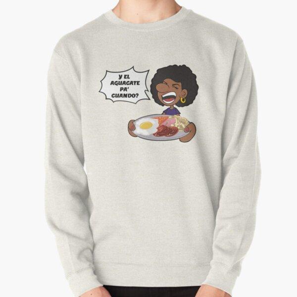 Y el Aguacate pa' cuando? Pullover Sweatshirt