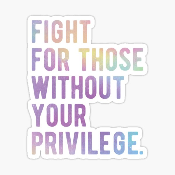 Fight for those without your Privilege black  ,hydro, Watercolor Sticker