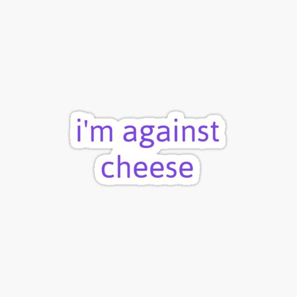 im against cheese merch Sticker