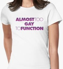 Almost too Gay to Function Women's Fitted T-Shirt