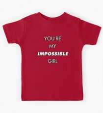 You're My Impossible Girl Kids Tee