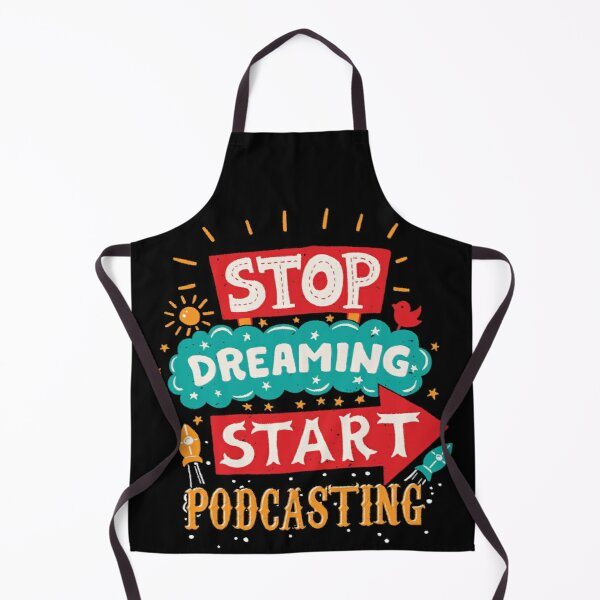 Stop Dreaming Start Podcasting Apron