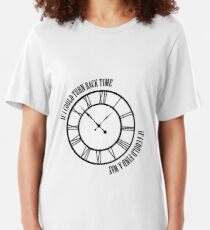 If I Could Turn Back Time Slim Fit T-Shirt