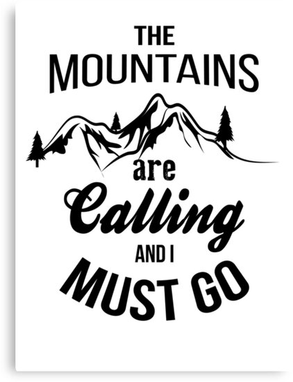 The mountains are calling and i must go canvas prints by for The mountains are calling and i must go metal sign