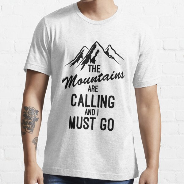 The Mountains Are Calling And I Must Go Essential T-Shirt