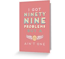99 Problems But A ___ Ain't One (Hogwarts edition) Greeting Card