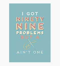 99 Problems But A ___ Ain't One (Seamstress edition) Photographic Print