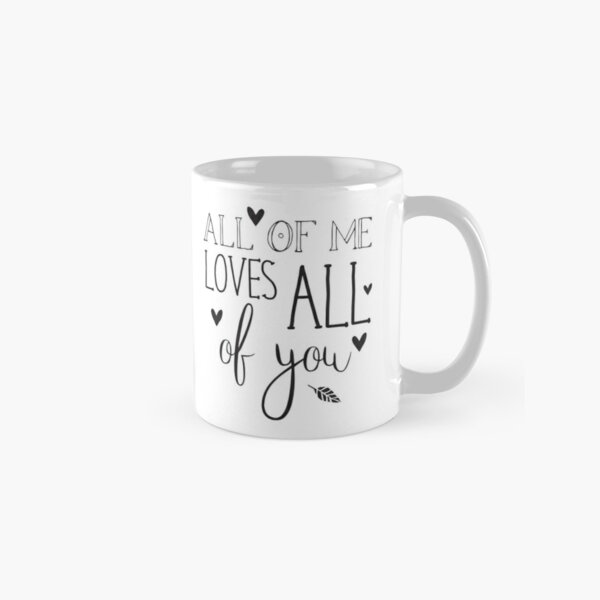 All of me loves all of you Classic Mug