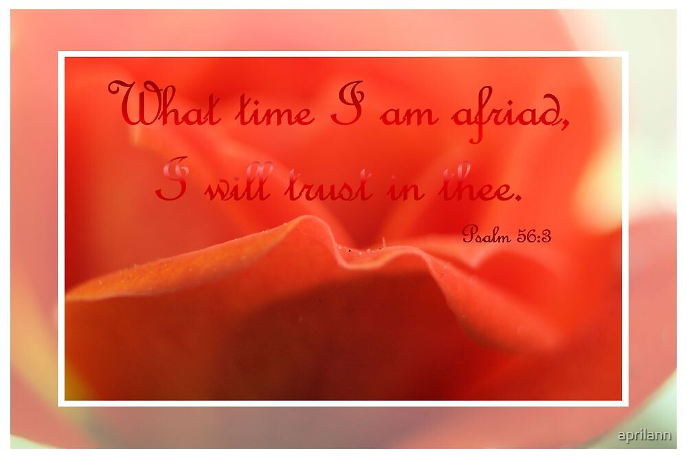 What Time I Am Afraid I Will Trust In Thee by aprilann