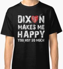 Dixon Makes Me Happy Classic T-Shirt