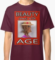 BEAUTY COMES WITH AGE Classic T-Shirt