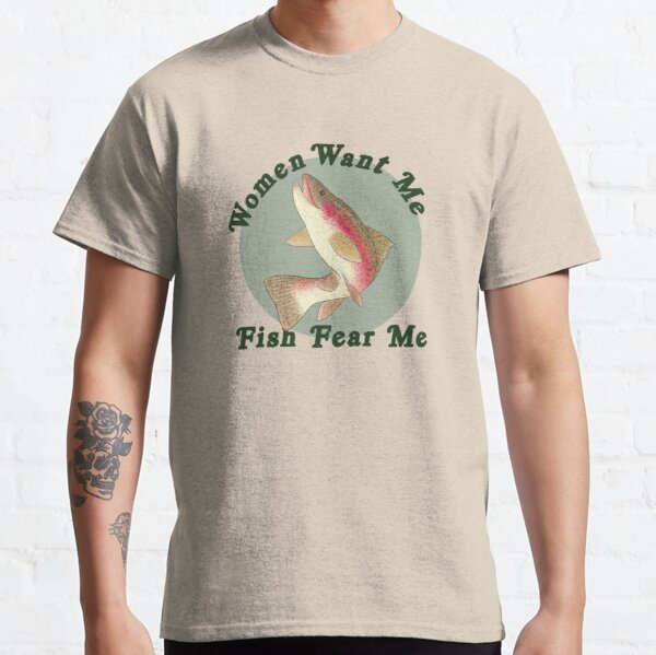 Women Want Me, Fish Fear Me Classic T-Shirt