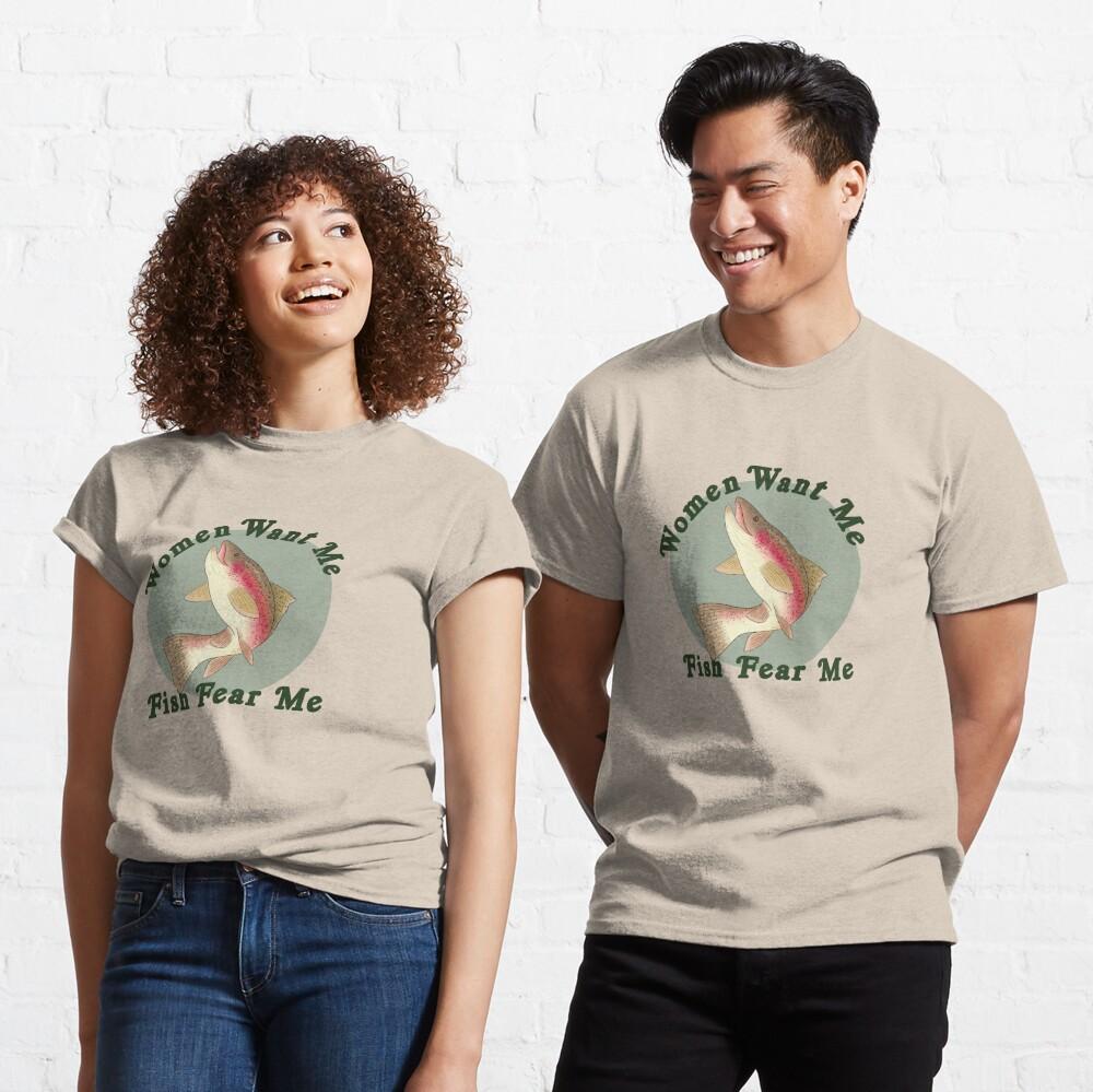 Women Want Me, Fish Fear Me Classic T-Shirt