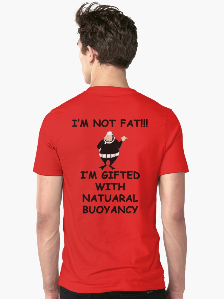 I'm not fat I'm gifted with natural bouyancy by BelfastBoy