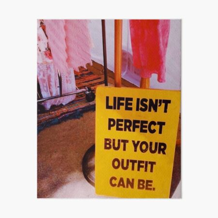 Life isn't perfect but your outfit can be Art Board Print