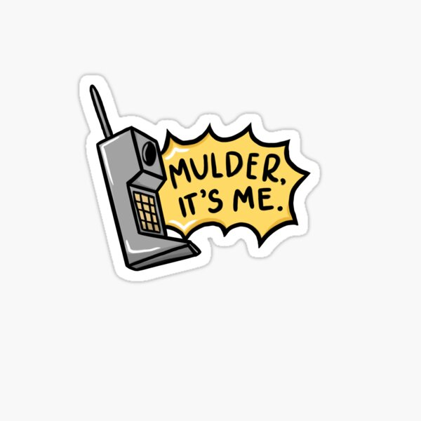 """Mulder, Its Me""  Sticker"