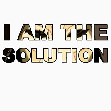 """""""I am the solution"""" by Eudaemons"""