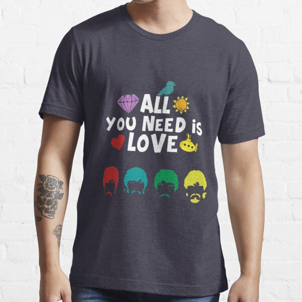 All You Need is Love Essential T-Shirt