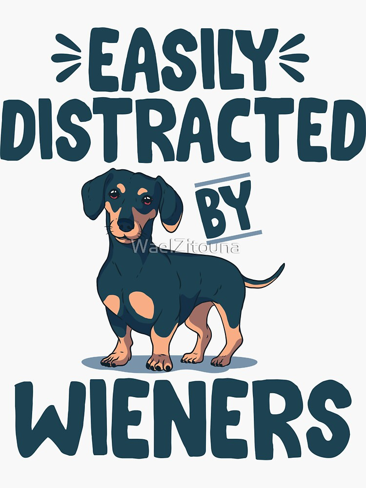 Easily Distracted By Wieners | Dogs Lovers Gift by WaelZitouna