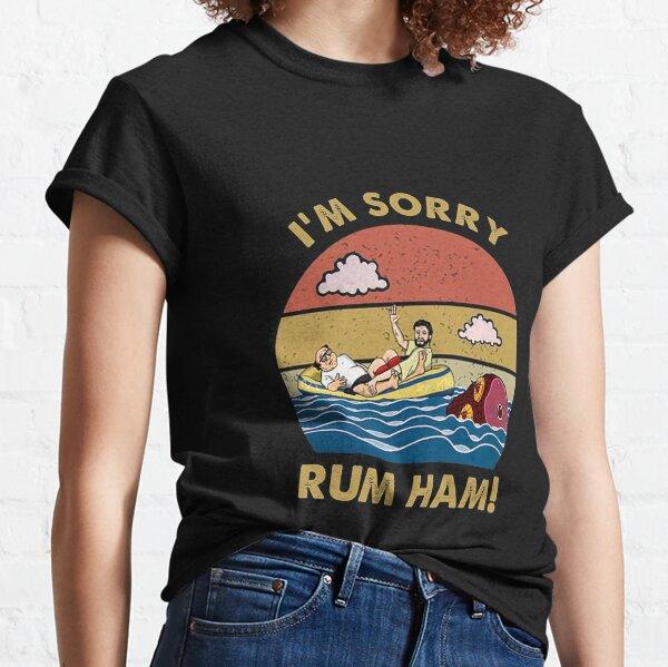 Im Sorry Rum Ham Frank Reynolds Rum Ham Recipe It's Always Sunny Philadelphia   Classic T-Shirt