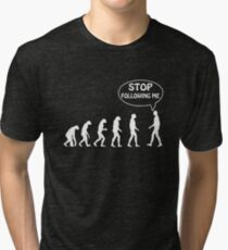 Stop Following Me Tri-blend T-Shirt