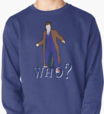 """""""WHO?"""" Tenth Doctor T-Shirt Pullover"""
