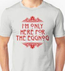 I'm Only Here For The Eggnog T-Shirt