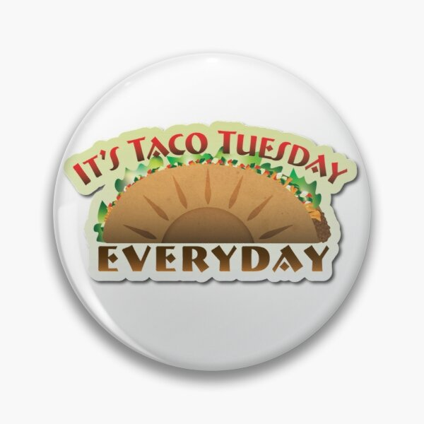 It's Taco Tuesday...Everyday Pin