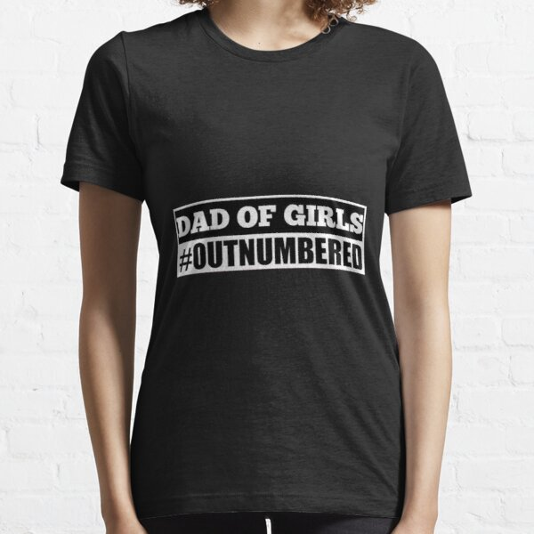 Dad of Girls #Outnumbered Essential T-Shirt