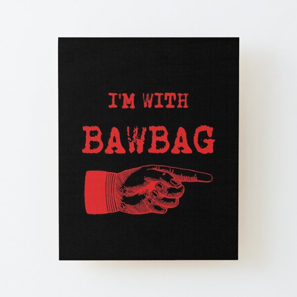 I'M WITH BAWBAG!!! Wood Mounted Print