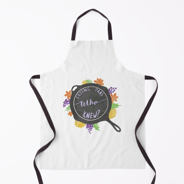 Frying pans, who knew? Apron