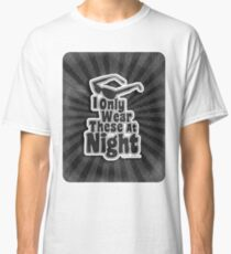 I Only Wear Sunglasses At Night Classic T-Shirt