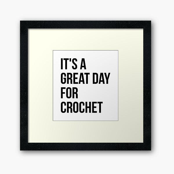 It's a Great Day for Crochet Framed Art Print