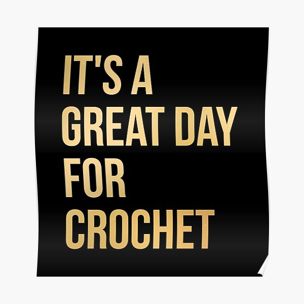It's a Great Day for Crochet in Gold Poster