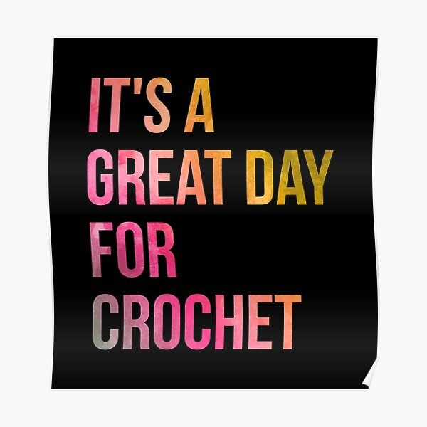 It's a Great Day for Crochet in Watercolor Poster